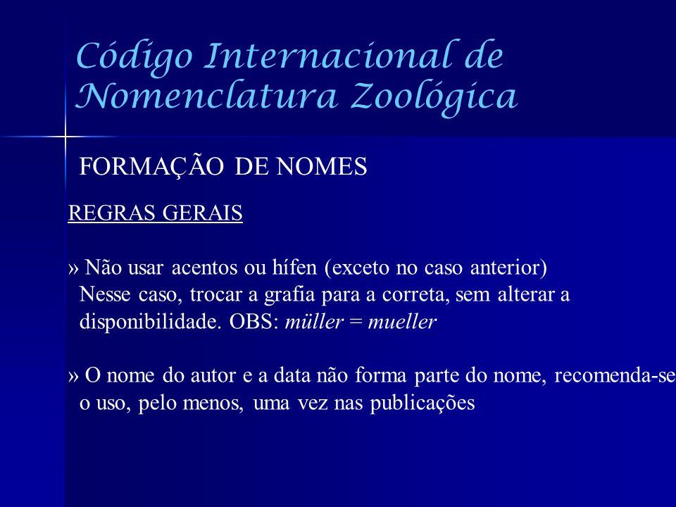 Código Internacional de Nomenclatura Zoológica FORMAÇÃO DE NOMES REGRAS GERAIS » Não usar acentos ou hífen (exceto no caso anterior) Nesse caso, troca