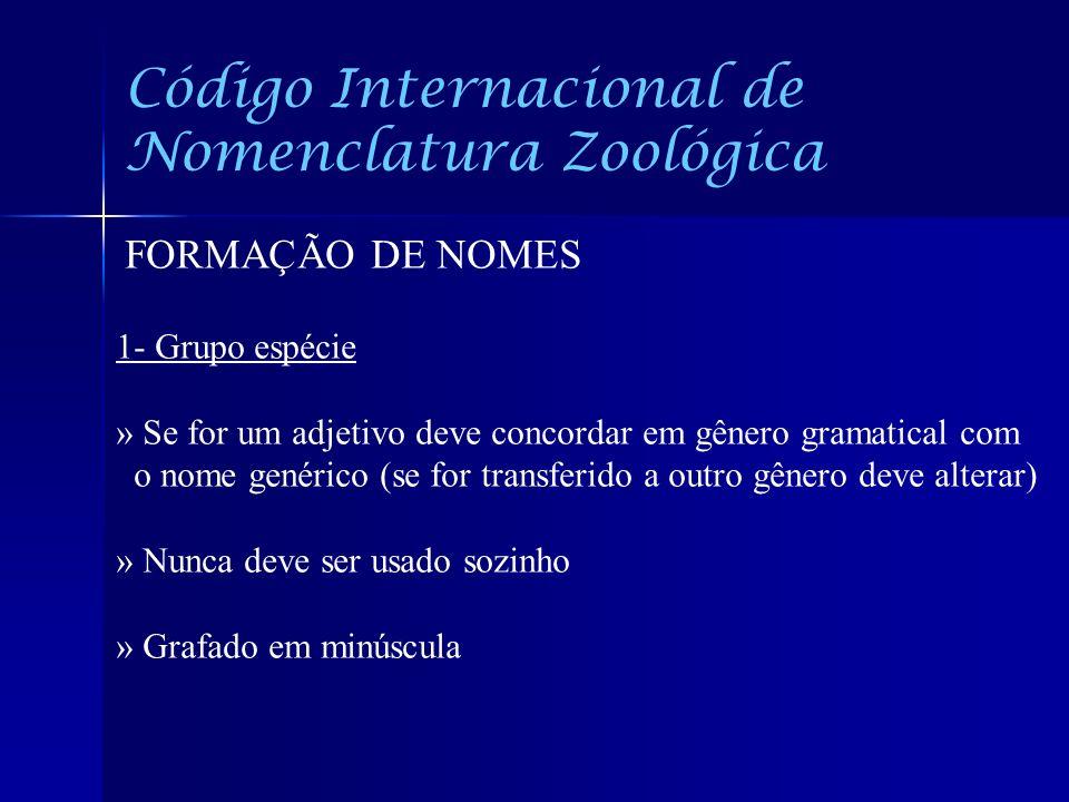 Código Internacional de Nomenclatura Zoológica FORMAÇÃO DE NOMES 1- Grupo espécie » Se for um adjetivo deve concordar em gênero gramatical com o nome