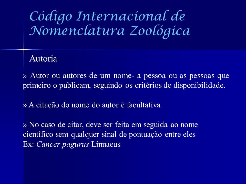 Código Internacional de Nomenclatura Zoológica Autoria » Autor ou autores de um nome- a pessoa ou as pessoas que primeiro o publicam, seguindo os crit