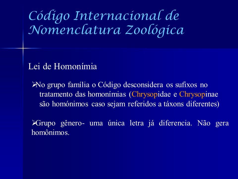 Código Internacional de Nomenclatura Zoológica Lei de Homonímia No grupo família o Código desconsidera os sufixos no tratamento das homonímias (Chryso