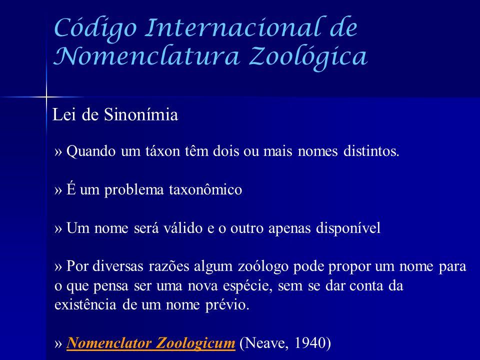 Código Internacional de Nomenclatura Zoológica Lei de Sinonímia » Quando um táxon têm dois ou mais nomes distintos. » É um problema taxonômico » Um no