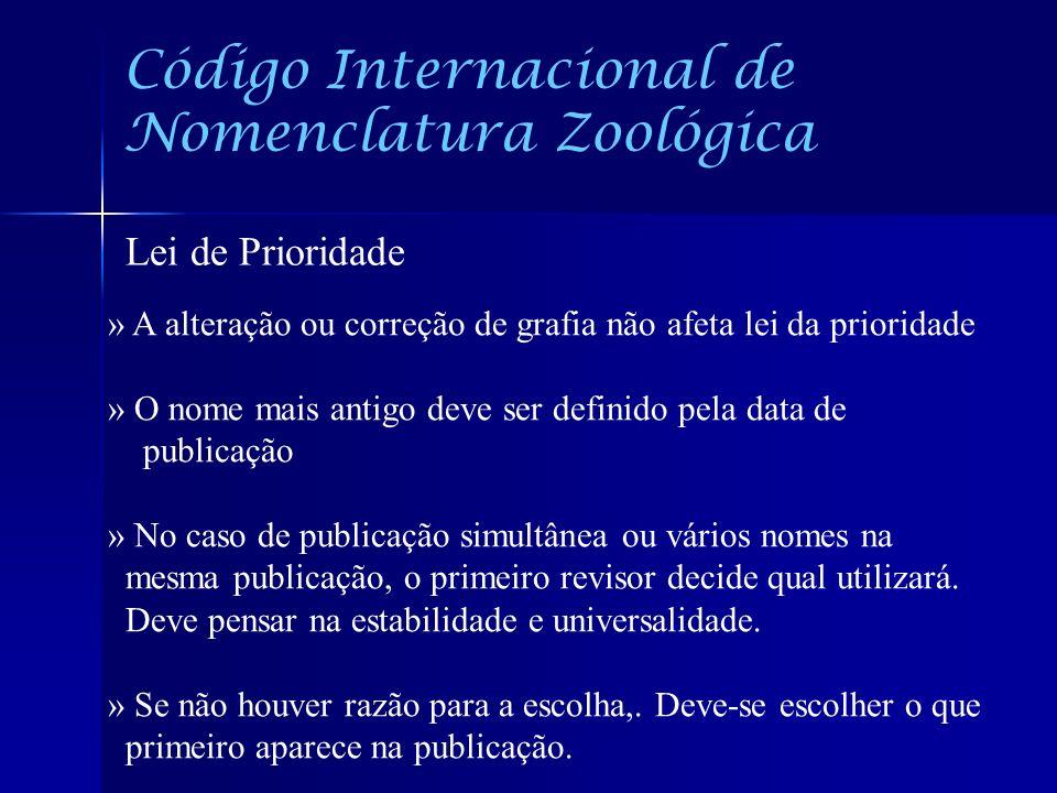 Código Internacional de Nomenclatura Zoológica Lei de Prioridade » A alteração ou correção de grafia não afeta lei da prioridade » O nome mais antigo