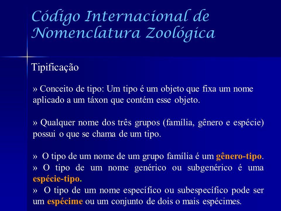 Código Internacional de Nomenclatura Zoológica Tipificação » Conceito de tipo: Um tipo é um objeto que fixa um nome aplicado a um táxon que contém ess
