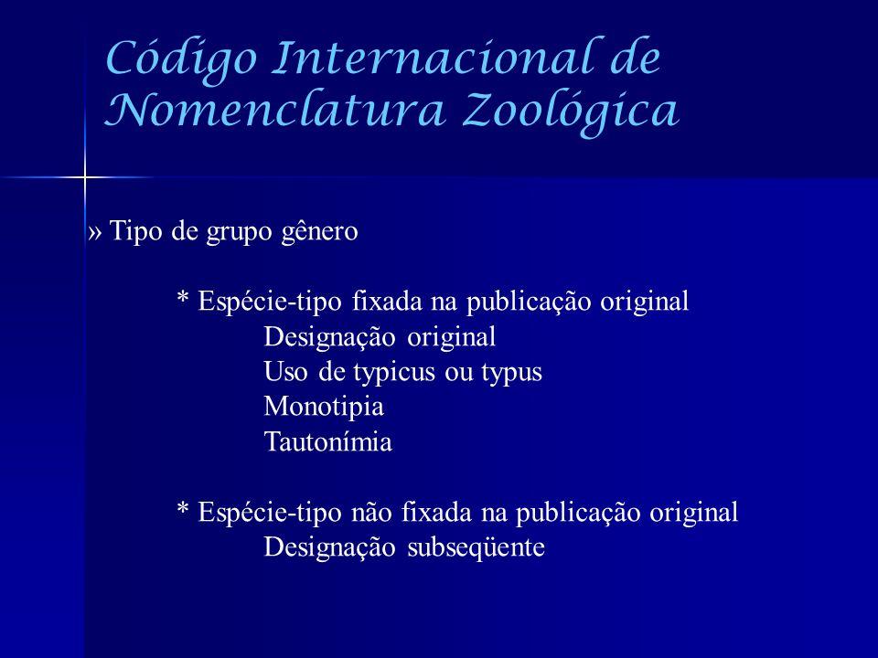 Código Internacional de Nomenclatura Zoológica » Tipo de grupo gênero * Espécie-tipo fixada na publicação original Designação original Uso de typicus