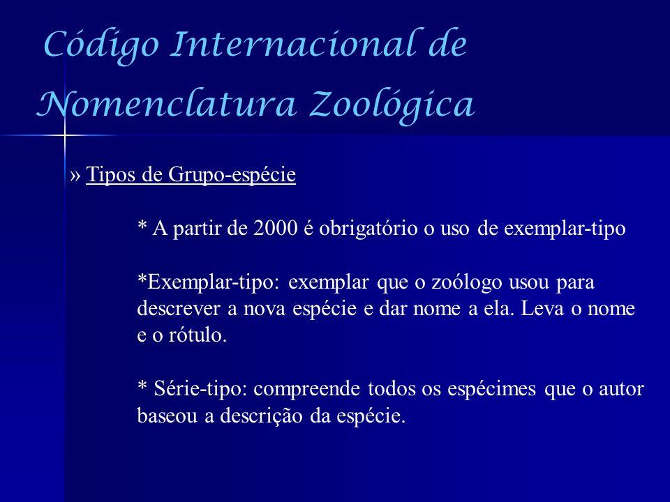 Código Internacional de Nomenclatura Zoológica » Tipos de Grupo-espécie * A partir de 2000 é obrigatório o uso de exemplar-tipo *Exemplar-tipo: exempl