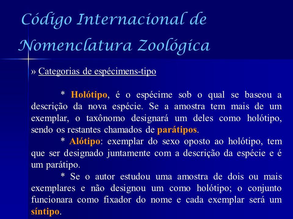Código Internacional de Nomenclatura Zoológica » Categorias de espécimens-tipo * Holótipo, é o espécime sob o qual se baseou a descrição da nova espéc