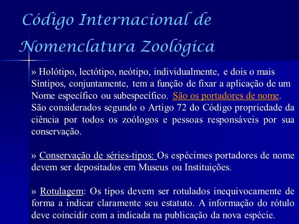 Código Internacional de Nomenclatura Zoológica » Holótipo, lectótipo, neótipo, individualmente, e dois o mais Síntipos, conjuntamente, tem a função de