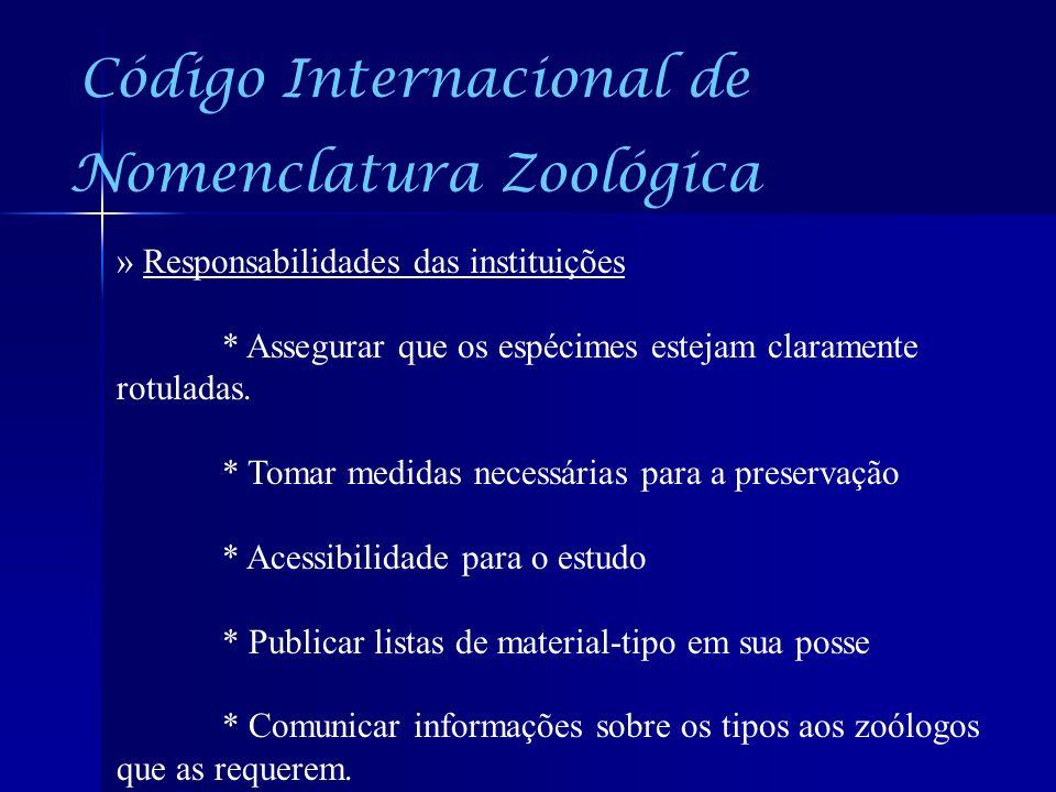 Código Internacional de Nomenclatura Zoológica » Responsabilidades das instituições * Assegurar que os espécimes estejam claramente rotuladas. * Tomar
