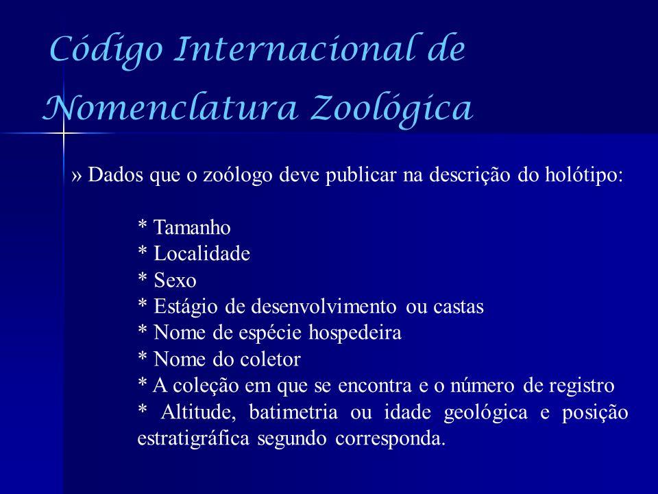 Código Internacional de Nomenclatura Zoológica » Dados que o zoólogo deve publicar na descrição do holótipo: * Tamanho * Localidade * Sexo * Estágio d
