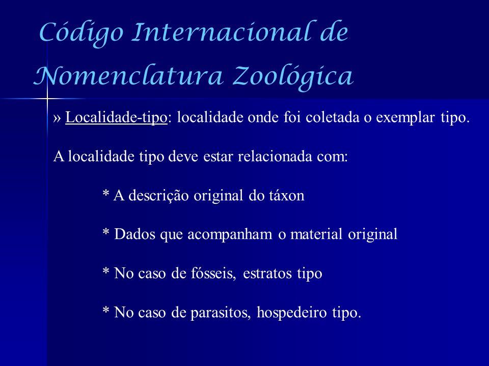 Código Internacional de Nomenclatura Zoológica » Localidade-tipo: localidade onde foi coletada o exemplar tipo. A localidade tipo deve estar relaciona