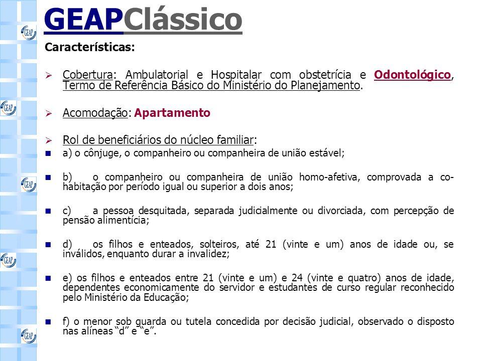 GEAPClássico Características: Cobertura: Ambulatorial e Hospitalar com obstetrícia e Odontológico, Termo de Referência Básico do Ministério do Planejamento.