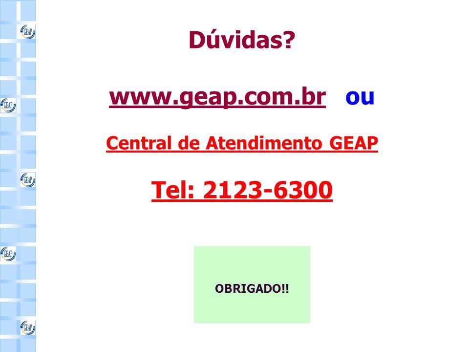 Dúvidas? www.geap.com.brwww.geap.com.br ou Central de Atendimento GEAP Tel: 2123-6300 OBRIGADO!!