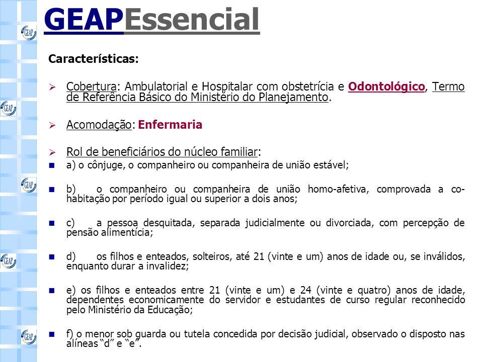 GEAPEssencial Características: Cobertura: Ambulatorial e Hospitalar com obstetrícia e Odontológico, Termo de Referência Básico do Ministério do Planejamento.