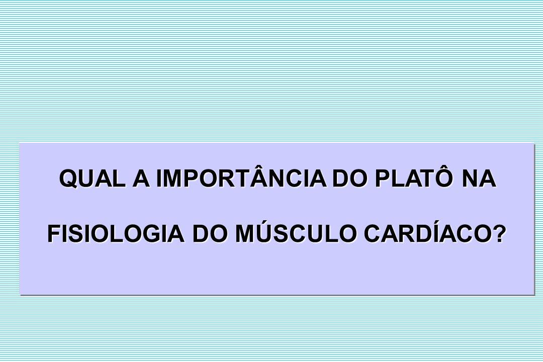 QUAL A IMPORTÂNCIA DO PLATÔ NA FISIOLOGIA DO MÚSCULO CARDÍACO.