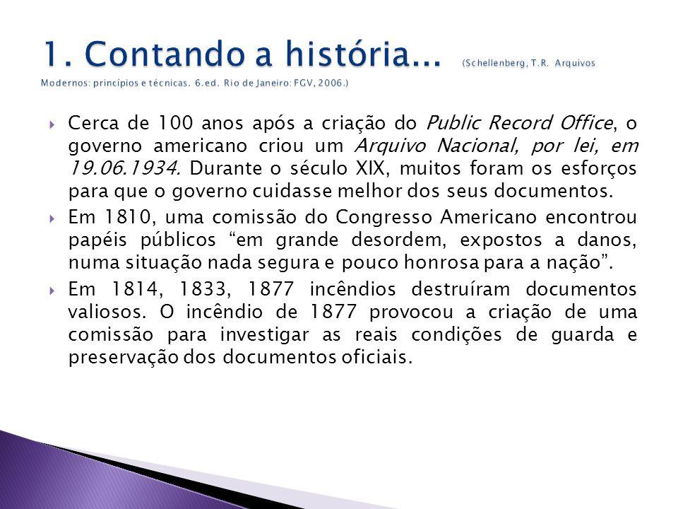 Cerca de 100 anos após a criação do Public Record Office, o governo americano criou um Arquivo Nacional, por lei, em 19.06.1934.