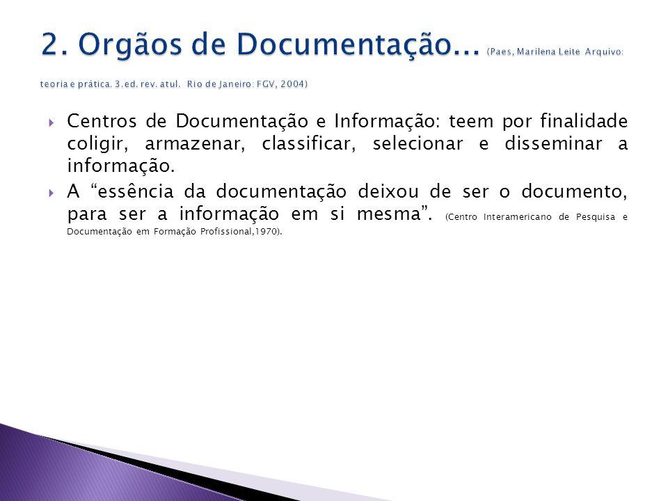 Centros de Documentação e Informação: teem por finalidade coligir, armazenar, classificar, selecionar e disseminar a informação.