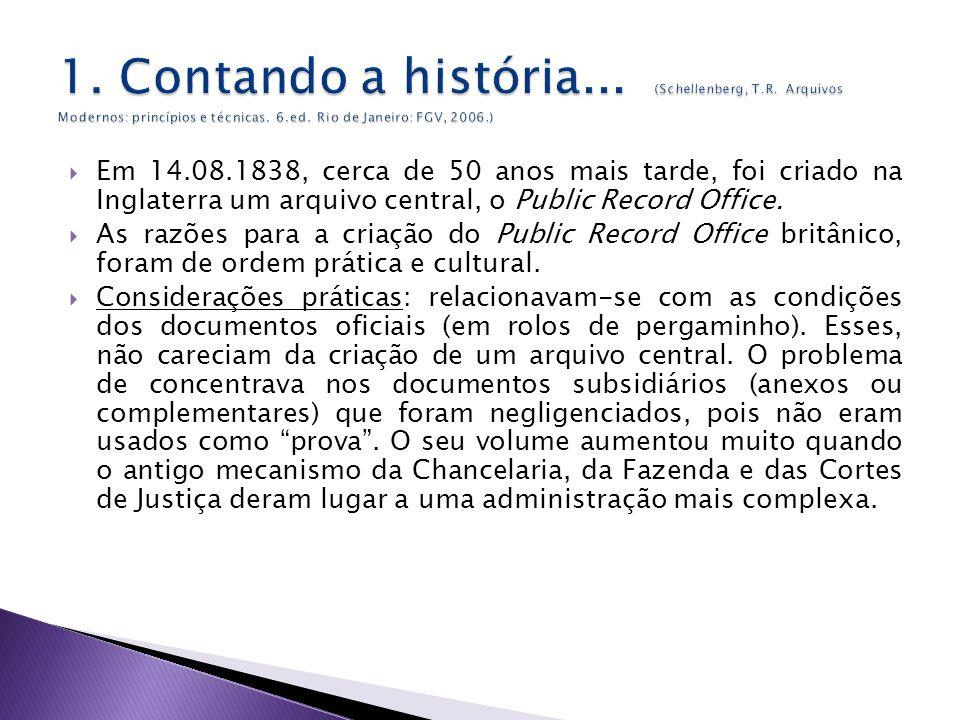 Em 14.08.1838, cerca de 50 anos mais tarde, foi criado na Inglaterra um arquivo central, o Public Record Office.