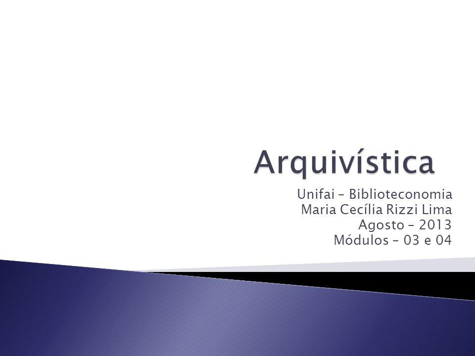 Unifai – Biblioteconomia Maria Cecília Rizzi Lima Agosto – 2013 Módulos – 03 e 04