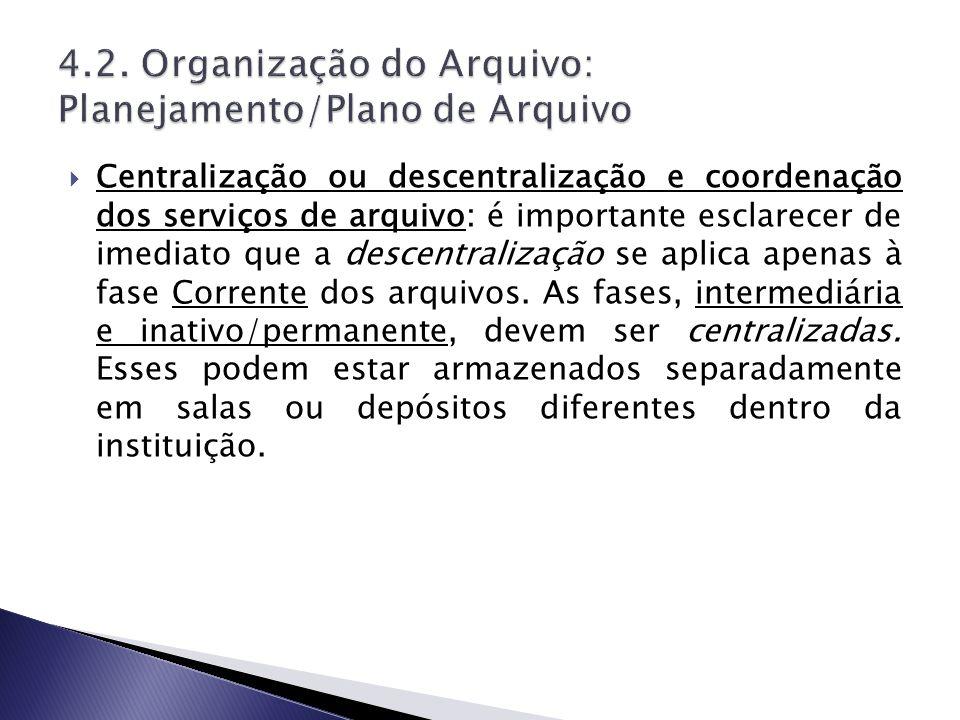 Centralização ou descentralização e coordenação dos serviços de arquivo: é importante esclarecer de imediato que a descentralização se aplica apenas à