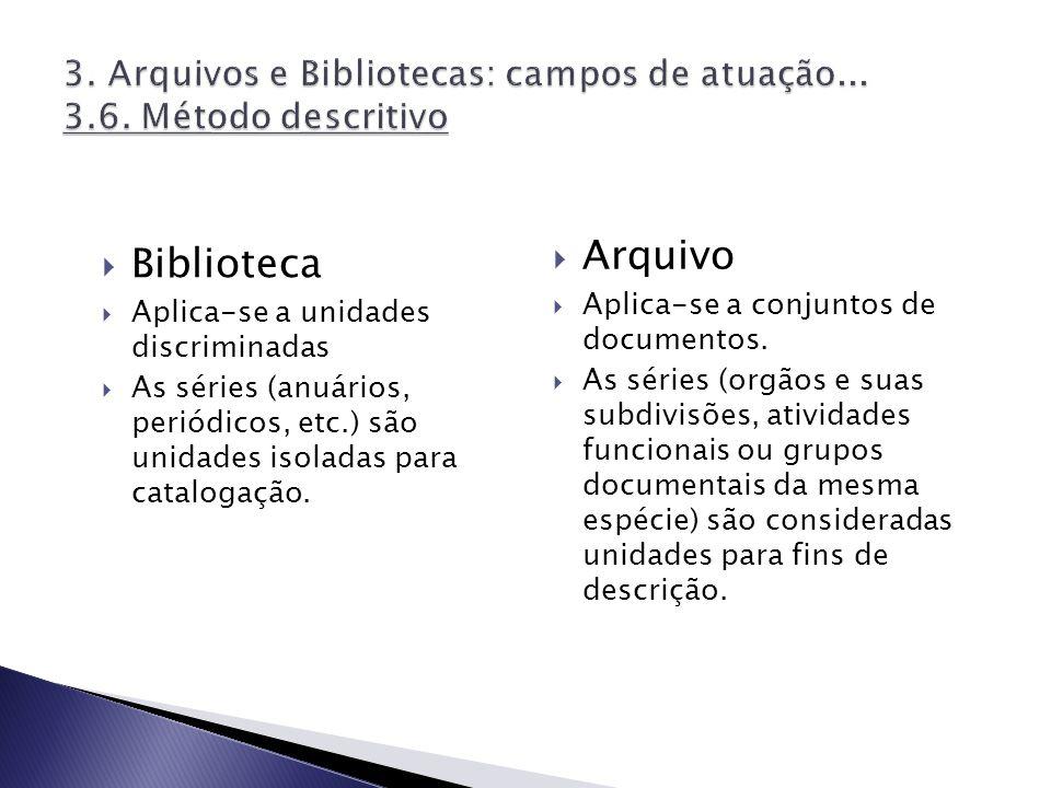 Biblioteca Aplica-se a unidades discriminadas As séries (anuários, periódicos, etc.) são unidades isoladas para catalogação. Arquivo Aplica-se a conju
