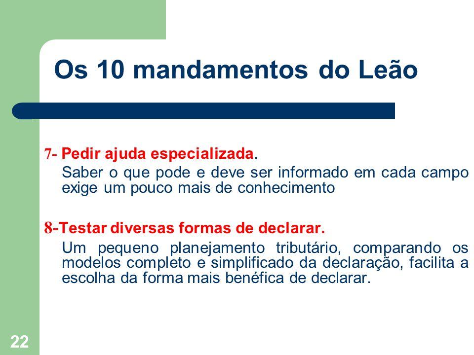 21 Os 10 mandamentos do Leão 5- Informar na declaração apenas deduções de despesas amparadas por documentos que comprovem o gasto.