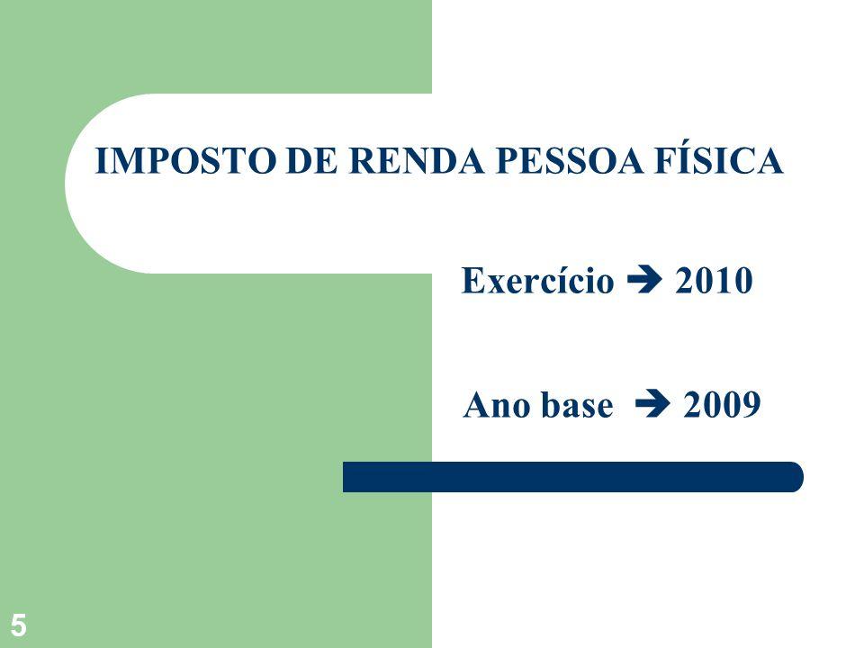 IMPOSTO DE RENDA PESSOA FÍSICA Exercício 2010 Ano base 2009 5
