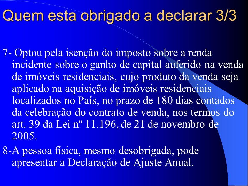 Quem esta obrigado a declarar 2/3 3 - Teve a posse de bens superior a R$ 300.000,00 4 - Passou à condição de residente no Brasil e encontrava-se nessa