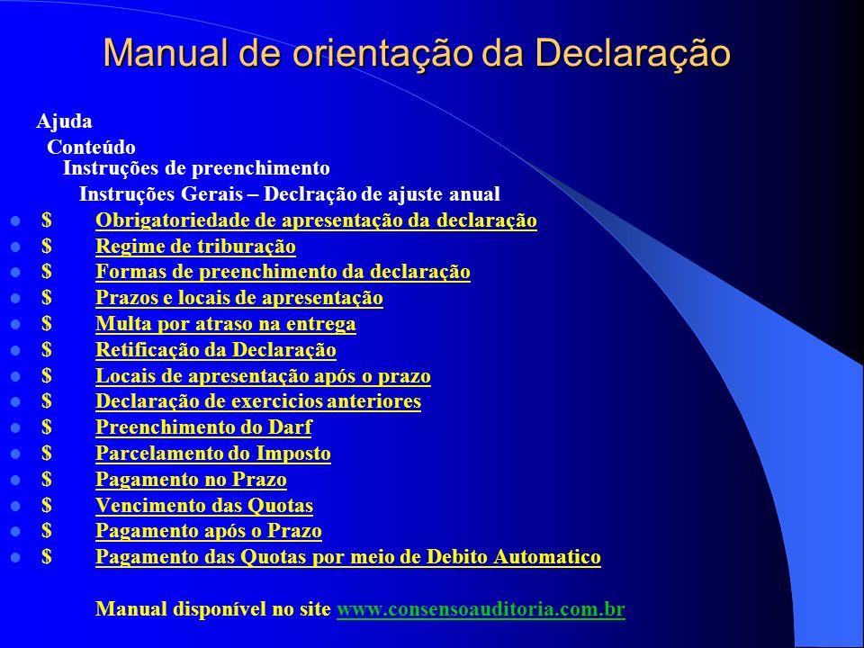 Formas de preenchimento da declaração A Declaração de Ajuste Anual deve ser elaborada com o uso de computador, utilizando o programa IRPF2012. PROGRAM