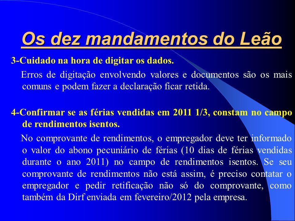 Os dez mandamentos do Leão 1- Estar de posse de todos os comprovantes. Estes documentos possuem informações importantes e necessárias para o preenchim