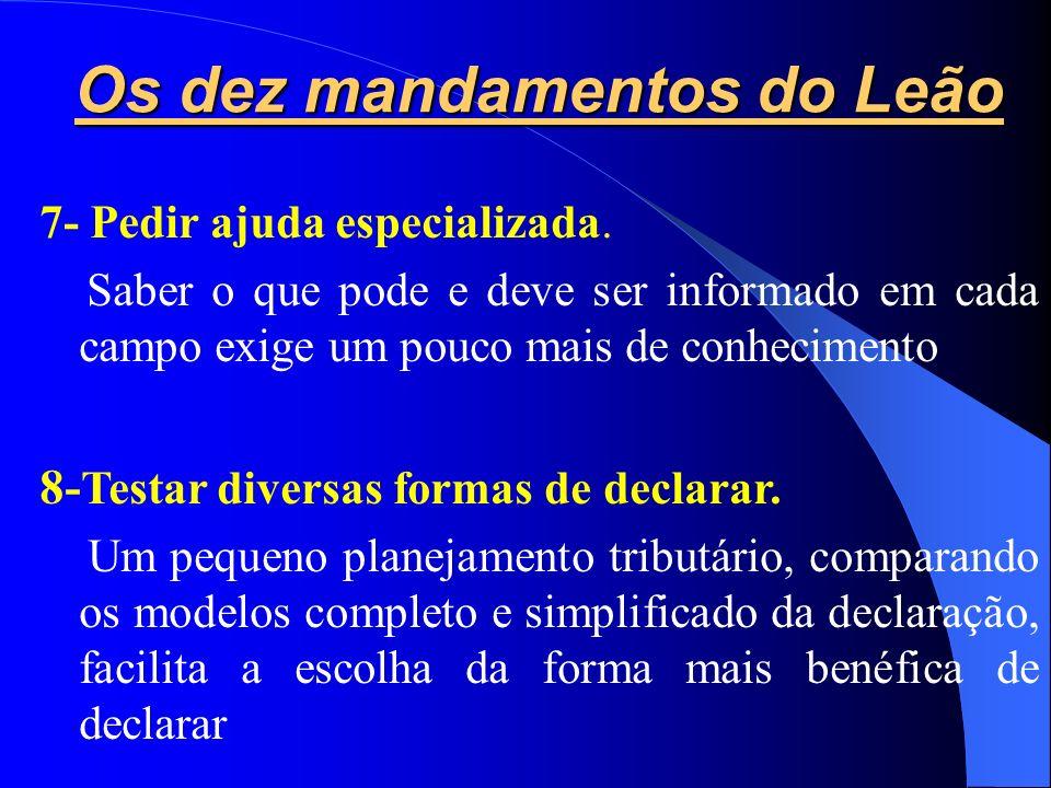 Os dez mandamentos do Leão 5- Informar na declaração apenas deduções de despesas amparadas por documentos que comprovem o gasto. Vale atentar também à
