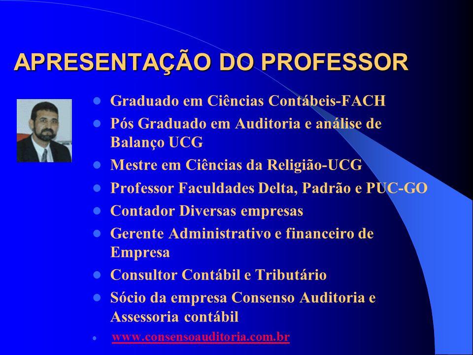 APRESENTAÇÃO DO PROFESSOR E D S S C O N T A B I L I D A D E N E O N N S T T O O S FONE: (0xx62) 3286.3927 CEL: (0xx62) 9267.8516 e-mail: consensocontabil@globo.com Site: www.consensoauditoria.com.br