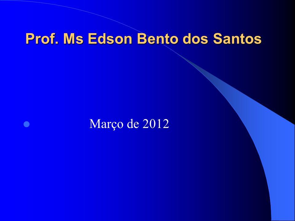 Prof. Ms Edson Bento dos Santos Março de 2012