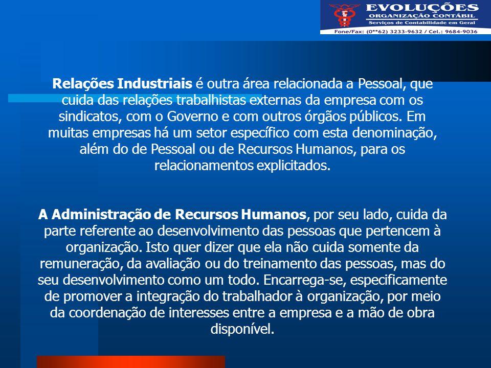 Relações Industriais é outra área relacionada a Pessoal, que cuida das relações trabalhistas externas da empresa com os sindicatos, com o Governo e co