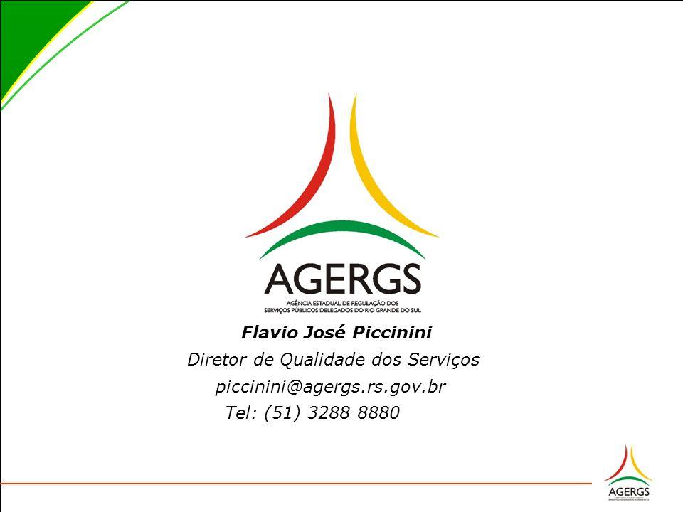 Flavio José Piccinini Diretor de Qualidade dos Serviços piccinini@agergs.rs.gov.br Tel: (51) 3288 8880