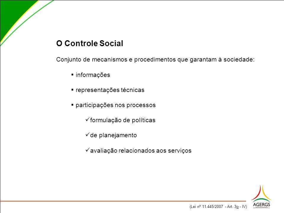 O Controle Social Conjunto de mecanismos e procedimentos que garantam à sociedade: informações representações técnicas participações nos processos formulação de políticas de planejamento avaliação relacionados aos serviços (Lei nº 11.445/2007 - Art.