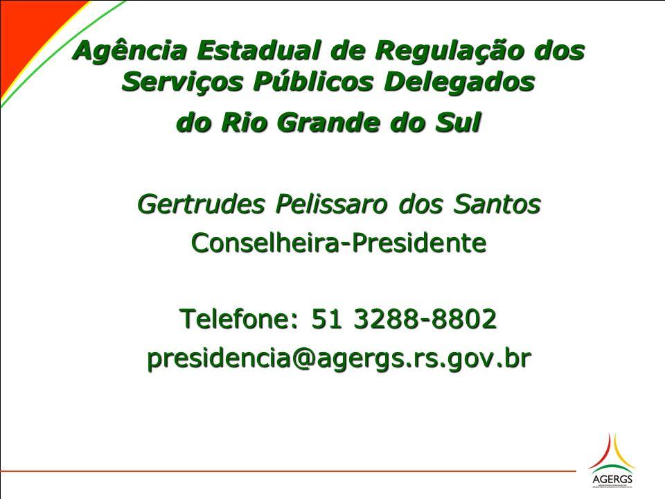 Agência Estadual de Regulação dos Serviços Públicos Delegados do Rio Grande do Sul Gertrudes Pelissaro dos Santos Conselheira-Presidente Telefone: 51 3288-8802 presidencia@agergs.rs.gov.br