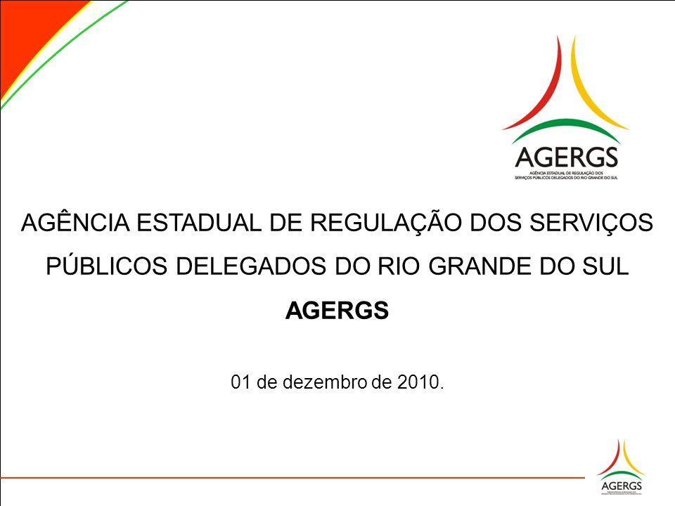 AGÊNCIA ESTADUAL DE REGULAÇÃO DOS SERVIÇOS PÚBLICOS DELEGADOS DO RIO GRANDE DO SUL AGERGS 01 de dezembro de 2010.