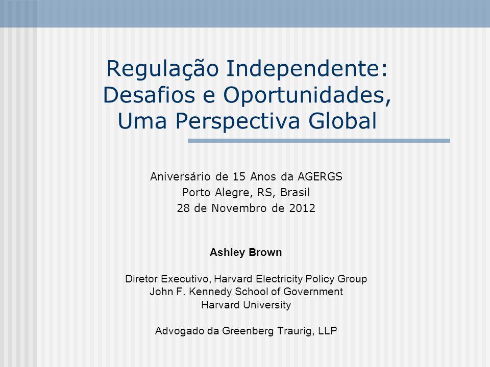 Regulação Independente: Desafios e Oportunidades, Uma Perspectiva Global Aniversário de 15 Anos da AGERGS Porto Alegre, RS, Brasil 28 de Novembro de 2