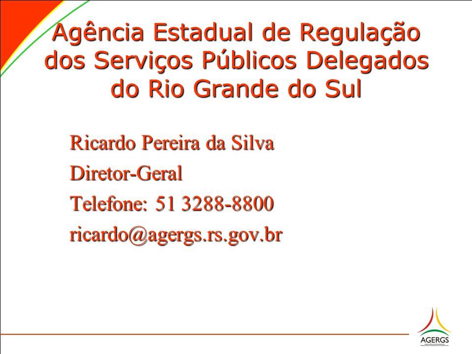 Agência Estadual de Regulação dos Serviços Públicos Delegados do Rio Grande do Sul Ricardo Pereira da Silva Diretor-Geral Telefone: 51 3288-8800 ricardo@agergs.rs.gov.br