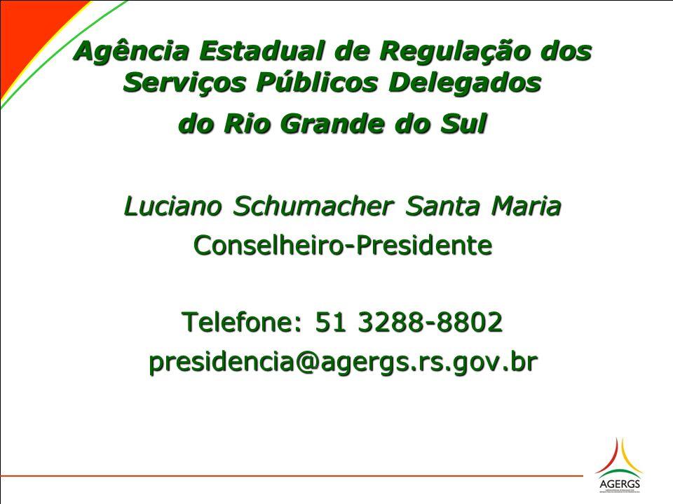 Agência Estadual de Regulação dos Serviços Públicos Delegados do Rio Grande do Sul Luciano Schumacher Santa Maria Conselheiro-Presidente Telefone: 51