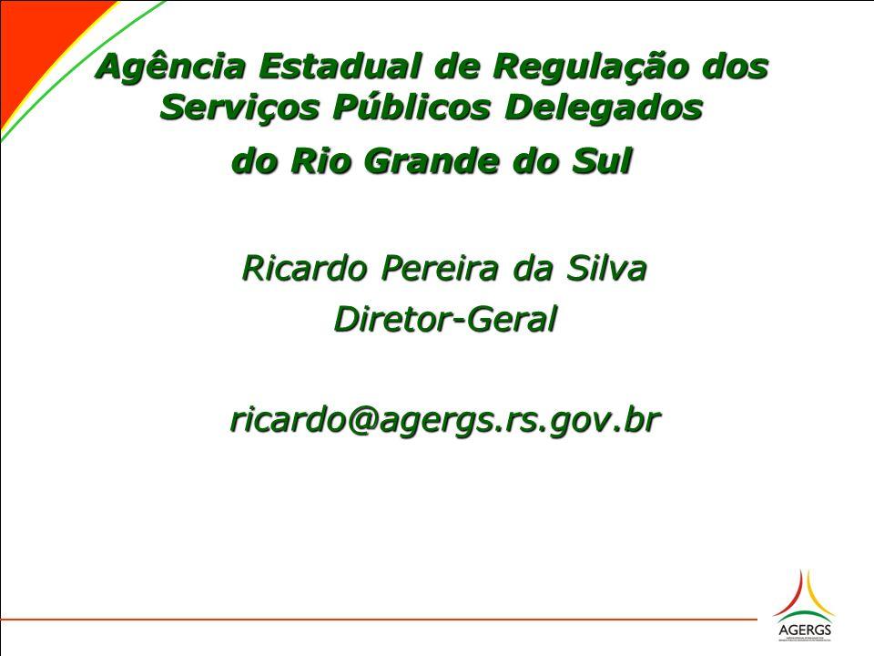 Agência Estadual de Regulação dos Serviços Públicos Delegados do Rio Grande do Sul Ricardo Pereira da Silva Diretor-Geralricardo@agergs.rs.gov.br