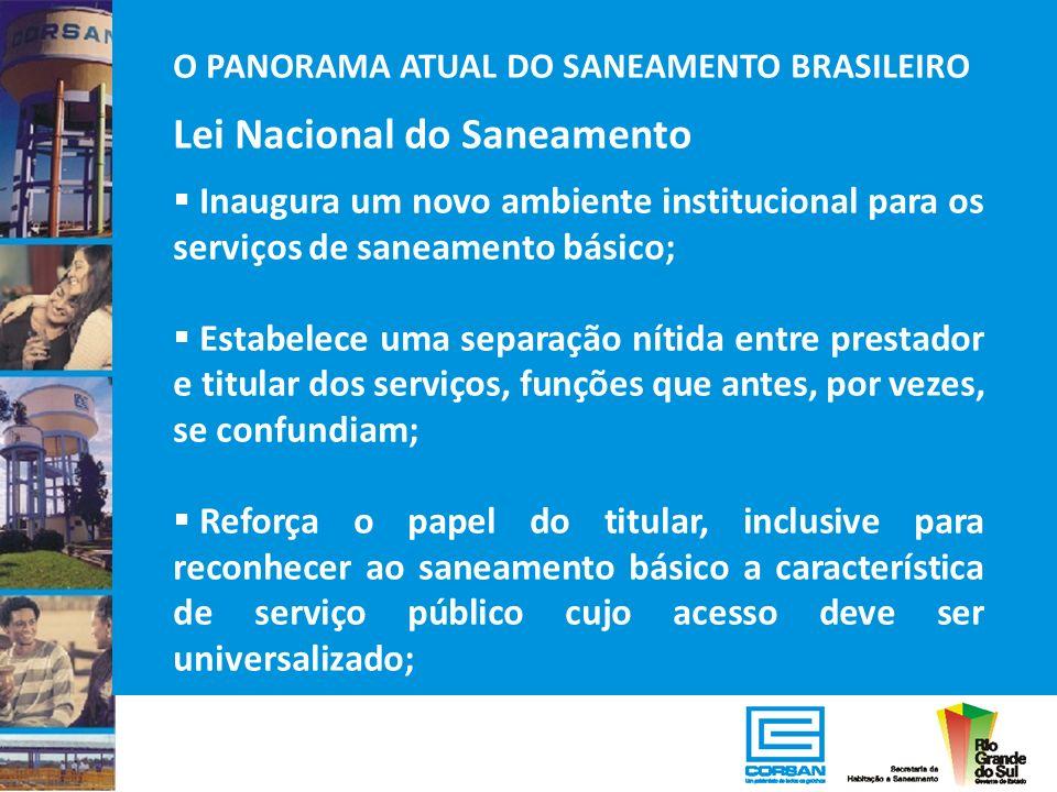 O PANORAMA ATUAL DO SANEAMENTO BRASILEIRO Lei Nacional do Saneamento Inaugura um novo ambiente institucional para os serviços de saneamento básico; Es