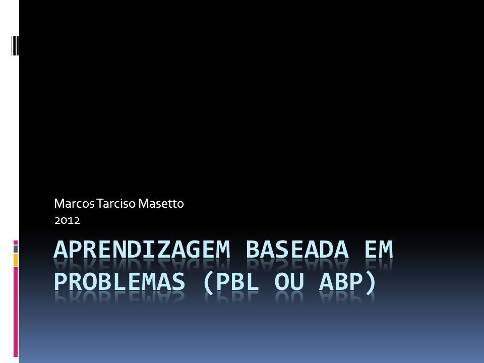 PBL – O Problema No PBL, os problemas são organizados com foco e estímulo para aprendizagem Os problemas são estruturados a partir do mundo real e por isso mesmo atraentes A busca da solução dos problemas ocorre em grupos, que pesquisam informações necessárias, revisam hipóteses e apresentam soluções A Avaliação é baseada em feed back contínuo