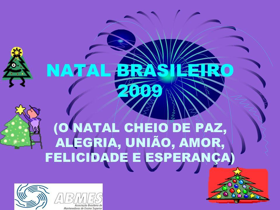 NATAL BRASILEIRO 2009 (O NATAL CHEIO DE PAZ, ALEGRIA, UNIÃO, AMOR, FELICIDADE E ESPERANÇA)
