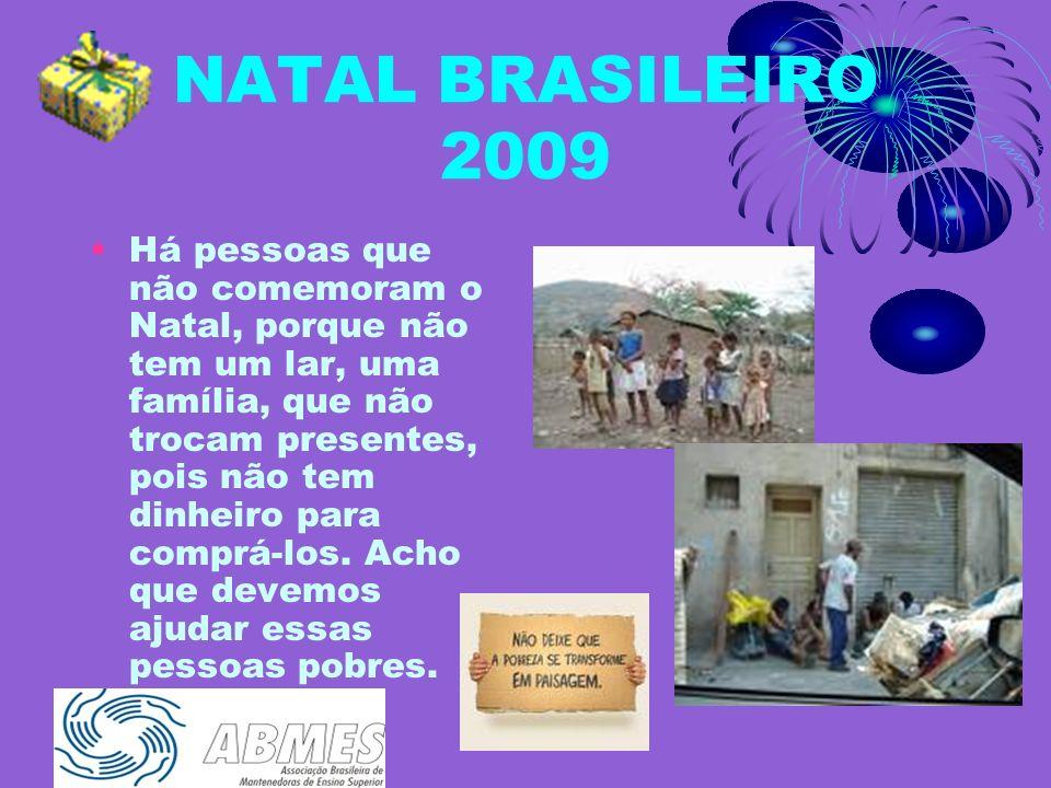 NATAL BRASILEIRO 2009 Há pessoas que não comemoram o Natal, porque não tem um lar, uma família, que não trocam presentes, pois não tem dinheiro para comprá-los.