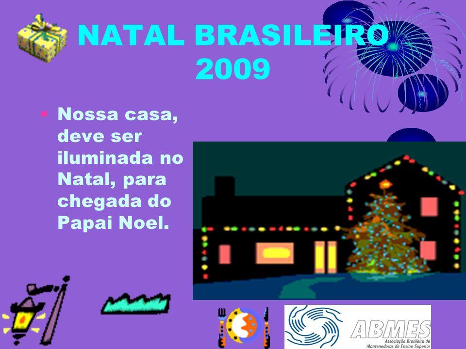 NATAL BRASILEIRO 2009 Nossa casa, deve ser iluminada no Natal, para chegada do Papai Noel.