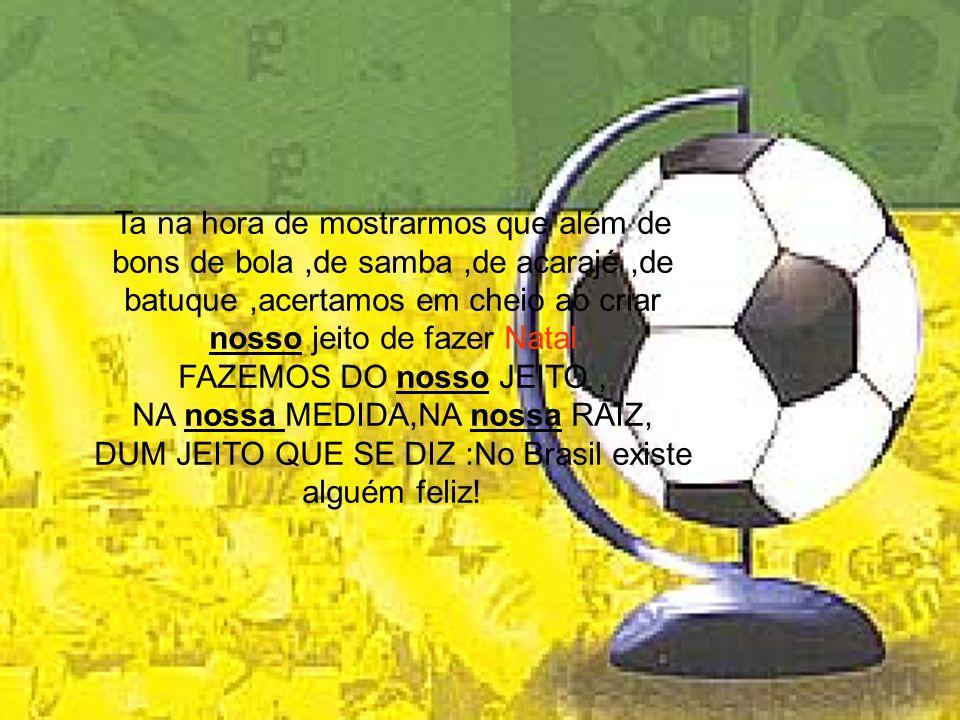 Brasil- não só bom dos pés, mas da cabeça !!!!!!.