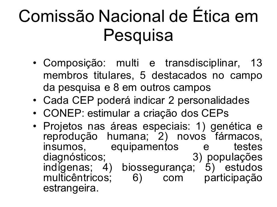 Comissão Nacional de Ética em Pesquisa Composição: multi e transdisciplinar, 13 membros titulares, 5 destacados no campo da pesquisa e 8 em outros cam