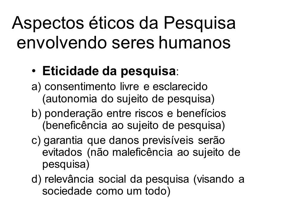 Aspectos éticos da Pesquisa envolvendo seres humanos Eticidade da pesquisa : a) consentimento livre e esclarecido (autonomia do sujeito de pesquisa) b