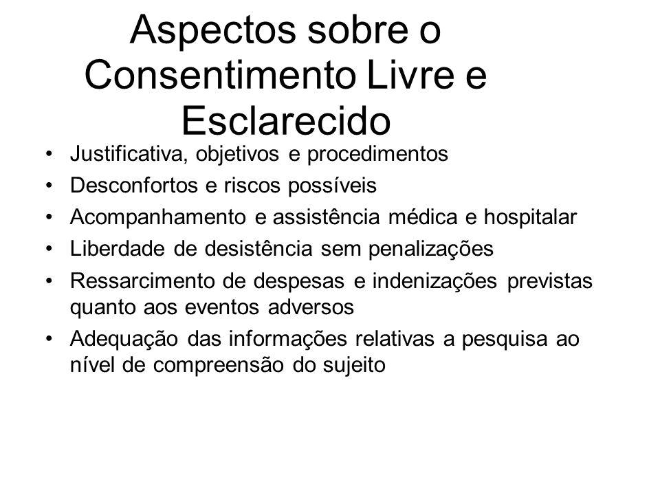 Aspectos sobre o Consentimento Livre e Esclarecido Justificativa, objetivos e procedimentos Desconfortos e riscos possíveis Acompanhamento e assistênc